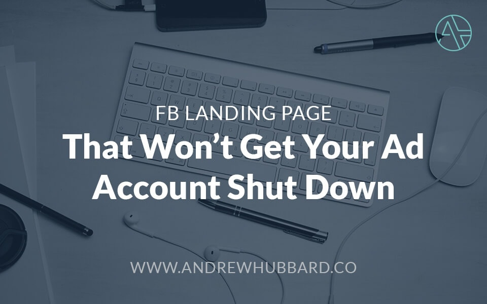How to create a Facebook landing page that won't get your ad account