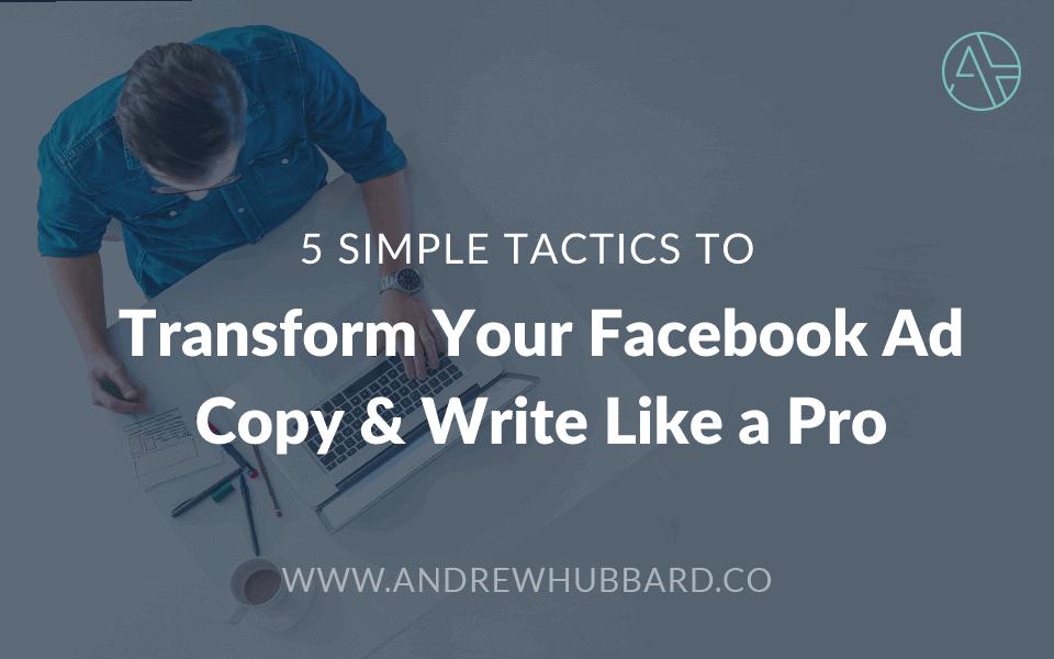 5 Simple Tactics to Transform Your Boring Facebook Ad Copy